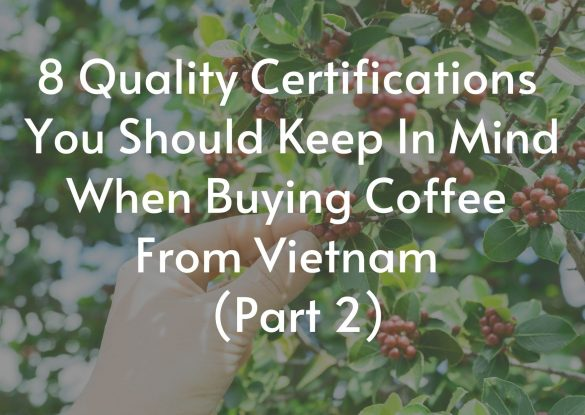 8-quality-certifications-you-should-keep-in-mind-when-buying-coffee-from-vietnam-part-2