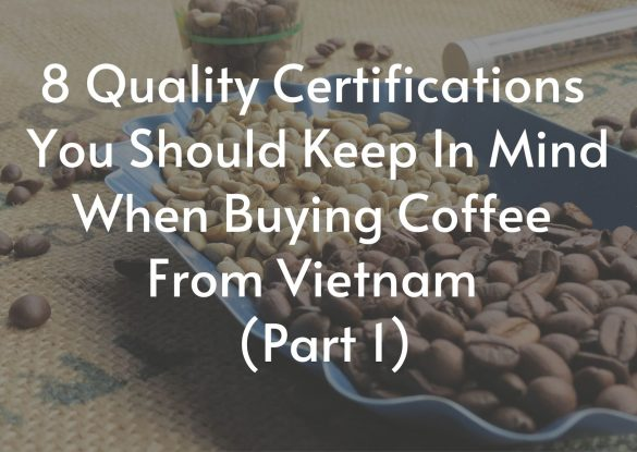 8-quality-certifications-you-should-keep-in-mind-when-buying-coffee-from-vietnam-part-1