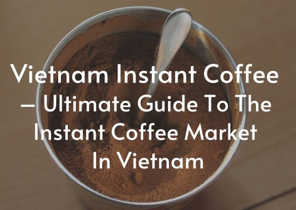 Vietnam-Instant-Coffee-Ultimate-Guide-To-The-Instant-Coffee-Market-In-Vietnam