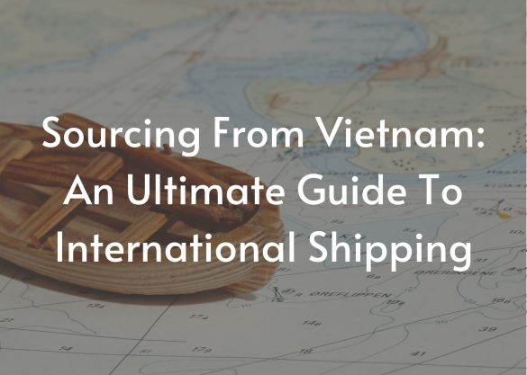 Sourcing from Vietnam: An ultimate guide to International Shipping