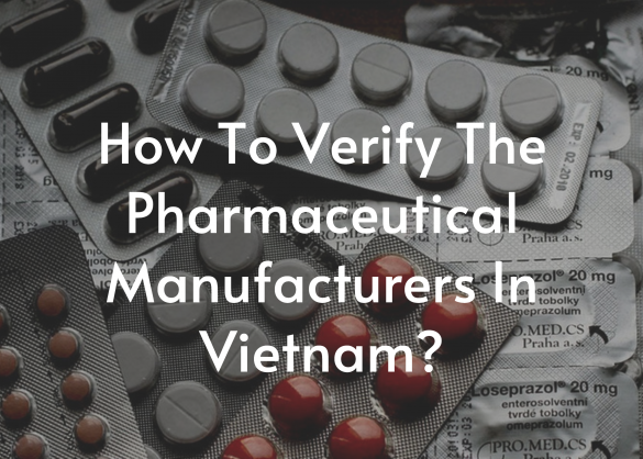 how-to-verify-the-pharmaceutical-manufacturers-in-vietnam