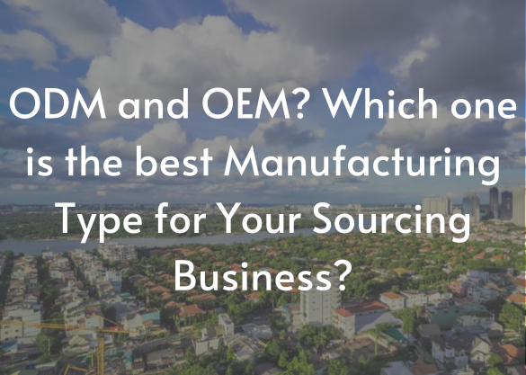ODM and OEM? Which one is the best Manufacturing Type for Your Sourcing Business?